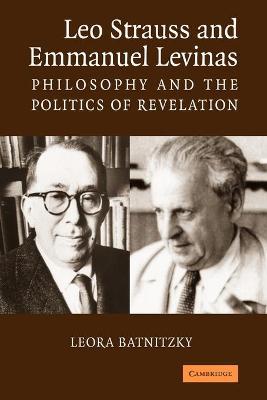 Leo Strauss and Emmanuel Levinas: Philosophy and the Politics of Revelation - Batnitzky, Leora