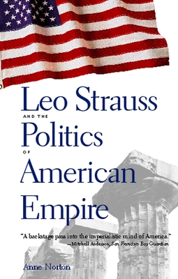 Leo Strauss and the Politics of American Empire - Norton, Anne