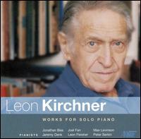 Leon Kirchner: Works for Solo Piano - Jeremy Denk (piano); Joel Fan (piano); Jonathan Biss (piano); Leon Fleisher (piano); Max Levinson (piano); Peter Serkin (piano)