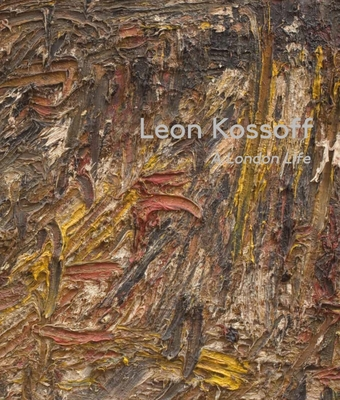 Leon Kossoff: A London Life - Dempsey, Andrew, and Norman, Lulu, and Wullschlager, Jackie