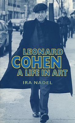Leonard Cohen: A Life in Art - Nadel, Ira B