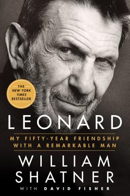 Leonard: My Fifty-Year Friendship with a Remarkable Man - Shatner, William, and Fisher, David