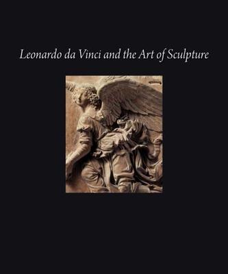 Leonardo Da Vinci and the Art of Sculpture - Radke, Gary M, and Kemp, Martin J (Contributions by), and Marani, Pietro C (Contributions by)