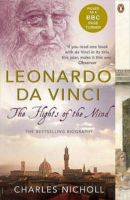 Leonardo Da Vinci: The Flights of the Mind - Nicholl, Charles