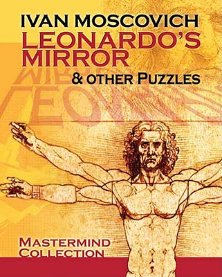 Leonardo's Mirror and Other Puzzles - Moscovich, Ivan