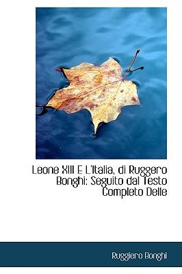 Leone XIII E L'Italia, Di Ruggero Bonghi: Seguito Dal Testo Completo Delle - Bonghi, Ruggiero