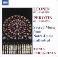 Leonin, Perotin: Sacred Music from Notre-Dame Cathedral - Alexander Hickey (tenor); Francis Brett (bass); Joanna Forbes (soprano); Rebecca Hickey (soprano); Richard Eteson (tenor);...