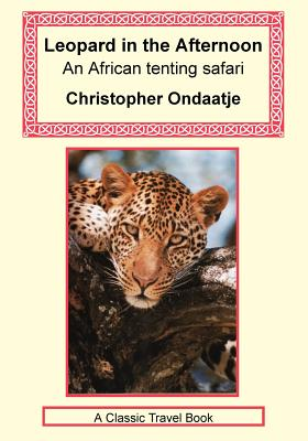 Leopard in the Afternoon - An Africa Tenting Safari - Ondaatje, Christopher