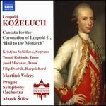 Leopold Ko?eluch: Cantata for the Coronation of Leopold II; 'Hail to the Monarch'