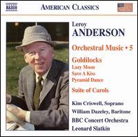 Leroy Anderson: Orchestral Music, Vol. 5 - Kim Criswell (soprano); William Dazeley (baritone); BBC Concert Orchestra; Leonard Slatkin (conductor)
