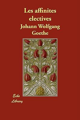 Les Affinites Electives - Goethe, J. W. von