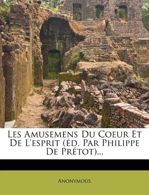 Les Amusemens Du Coeur Et de L'Esprit - Anonymous
