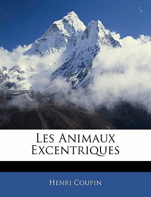 Les Animaux Excentriques - Coupin, Henri Eugene Victor (Creator)