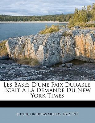 Les Bases D'Une Paix Durable, Ecrit a la Demande Du New York Times - Butler, Nicholas Murray 1862-1947 (Creator)