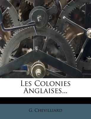 Les Colonies Anglaises... - Chevilliard, G
