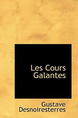 Les Cours Galantes - Desnoiresterres, Gustave