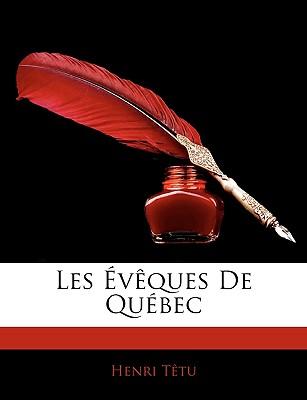 Les Eveques de Quebec - Ttu, Henri, and Tetu, Henri