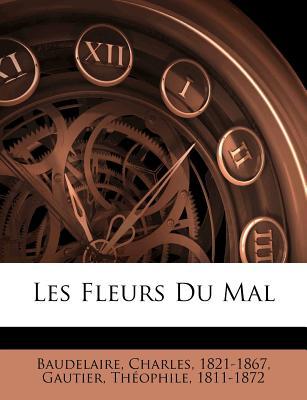 Les Fleurs Du Mal - Baudelaire, Charles P, and Gautier, Theophile