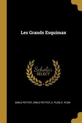 Les Grands Esquimax - Petitot, Emile, and E Plon (Creator)