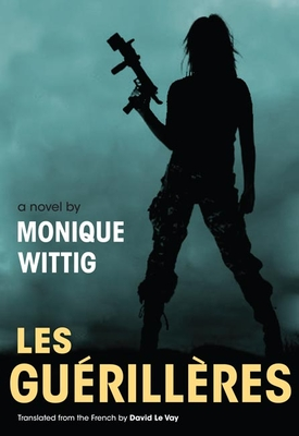 Les Guerilleres - Wittig, Monique, and Le Vay, David (Translated by)