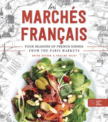 Les March?s Francais: Four Seasons of French Dishes from the Paris Markets - Defehr, Brian