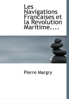 Les Navigations Francaises Et La Revolution Maritime.... - Margry, Pierre