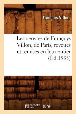 Les Oeuvres de Franaoys Villon, de Paris, Reveues Et Remises En Leur Entier, (A0/00d.1533) - Villon, Francois