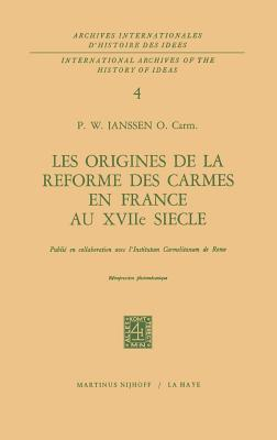 Les Origines de La Reforme Des Carmes En France Au Xviiieme Siecle - Janssen, P W