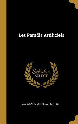 Les Paradis Artificiels - Baudelaire, Charles P