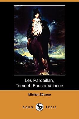 Les Pardaillan, Tome 4: Fausta Vaincue (Dodo Press) - Zevaco, Michel