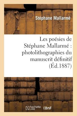 Les Poesies de Stephane Mallarme: Photolithographiees Du Manuscrit Definitif... - Mallarme, Stephane
