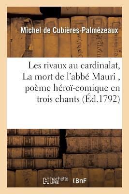 Les Rivaux Au Cardinalat, Ou La Mort de L'Abbe Mauri, Poeme Heroi-Comique En Trois Chants - De Cubieres-Palmezeaux-M