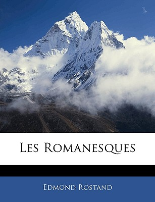 Les Romanesques - Rostand, Edmond