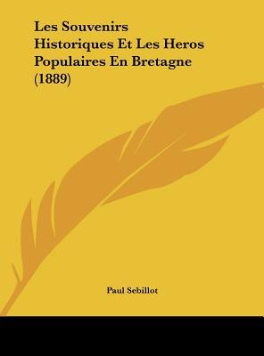 Les Souvenirs Historiques Et Les Heros Populaires En Bretagne (1889) - Sebillot, Paul