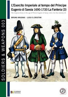 L'Esercito Imperiale Al Tempo del Principe Eugenio Di Savoia 1690-1720 - La Fanteria Vol. 3 - Mugnai, Bruno