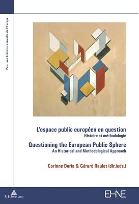 L'Espace Public Européen En Question / Questioning the European Public Sphere: Histoire Et Méthodologie / An Historical and Methodological Approach - Doria, Corinne (Editor), and Raulet, Gerard (Editor)