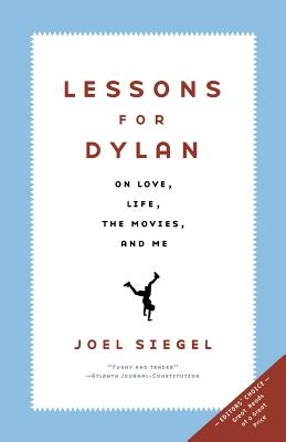 Lessons for Dylan: On Life, Love, the Movies, and Me - Siegel, Joel