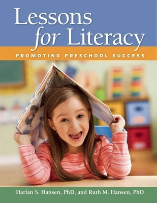 Lessons for Literacy: Promoting Preschool Success - Hansen, Harlan S, and Hansen, Ruth M