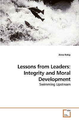 Lessons from Leaders: Integrity and Moral Development - Rakip, Anne
