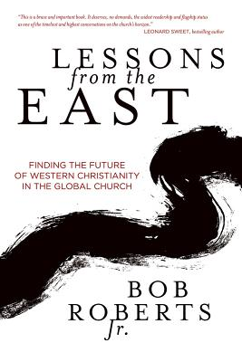 Lessons from the East: Finding the Future of Western Christianity in the Global Church - Roberts, Bob