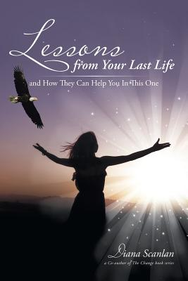 Lessons from Your Last Life: And How They Can Help You in This One - Scanlan, Diana