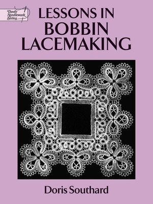 Lessons in Bobbin Lacemaking - Southard, Doris