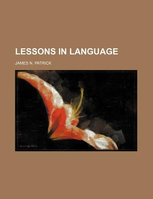 Lessons in Language - Patrick, James N