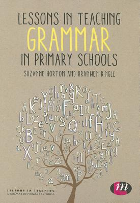 Lessons in Teaching Grammar in Primary Schools - Horton, Suzanne, and Bingle, Branwen
