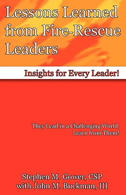 Lessons Learned from Fire-Rescue Leaders - Gower, Stephen M, and Buckman, John M, III, and Dukes, Paul R (Designer)