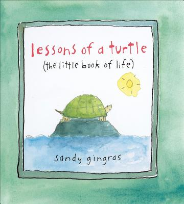 Lessons of a Turtle: (the Little Book of Life) - Gingras, Sandy