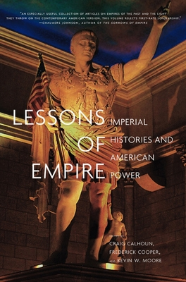 Lessons of Empire: Imperial Histories and American Power - Calhoun, Craig, President (Editor)