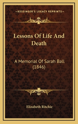 Lessons of Life and Death: A Memorial of Sarah Ball (1846) - Ritchie, Elizabeth