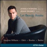 Let Beauty Awake - Jerad Mosbey (piano); Joshua Hopkins (baritone)