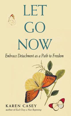 Let Go Now: Embracing Detachment - Casey, Karen